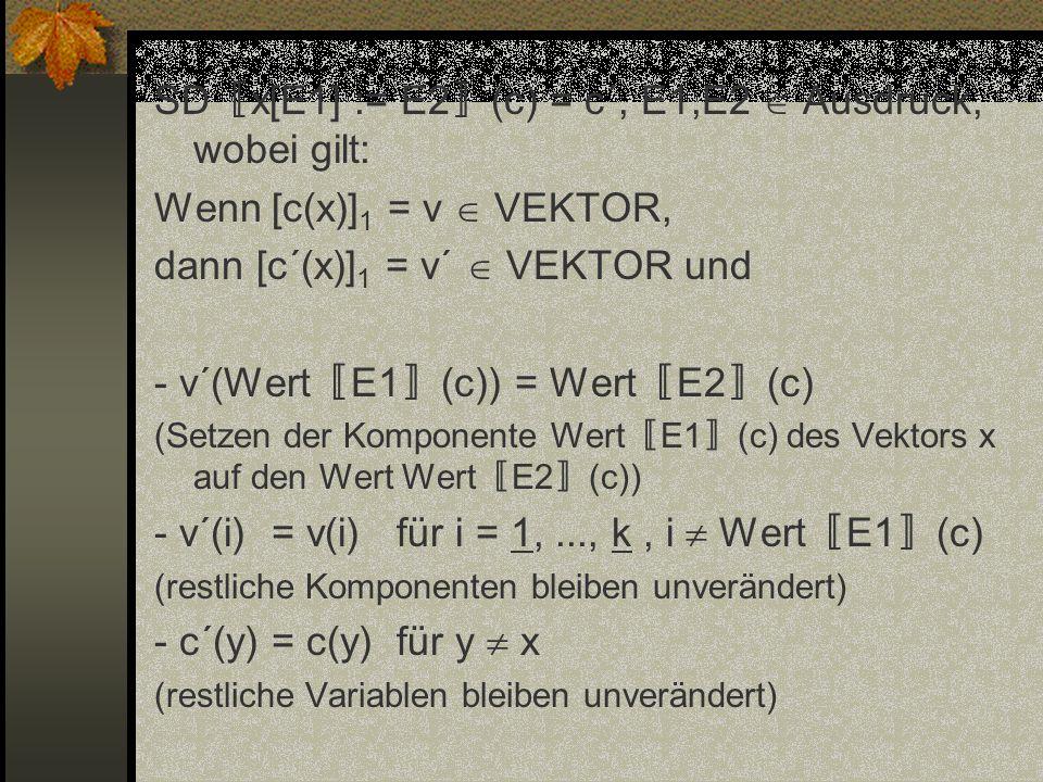 SD〚x[E1] := E2〛(c) = c´, E1,E2  Ausdruck, wobei gilt: